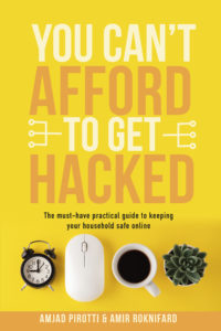You Can't Afford to Get Hacked: The must-have practical guide to keeping your household safe online